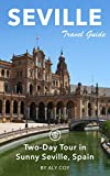 Seville Travel Guide (Unanchor) - Two-Day Tour in Sunny Seville, Spain