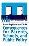 Privatizing Educational Choice: Consequences for Parents, Schools, and Public Policy by Clive R Belfield (2005-08-15)