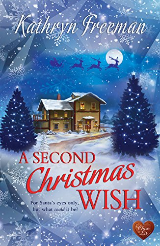 A Second Christmas Wish (Choc Lit): For Santa's eyes only, but what could it be? by [Freeman, Kathryn]