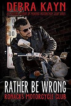 Rather Be Wrong: Ronacks Motorcycle Club by [Kayn, Debra]