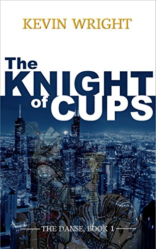 The Knight of Cups: The Danse, Book 1 by [Wright, Kevin]
