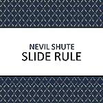 Slide Rule: Autobiography of an Engineer | Nevil Shute