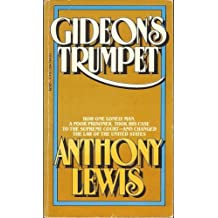 Gideon's Trumpet; How One Lonely Man, a Poor Prisoner, Took His Case to The Supreme Court - and Changed the Law of the United States