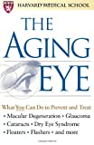 The Aging Eye, Harvard Medical School Staff and Sandra Gordon, 0743215036