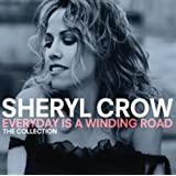 Everyday Is A Winding Road: The Collection -  Sheryl Crow