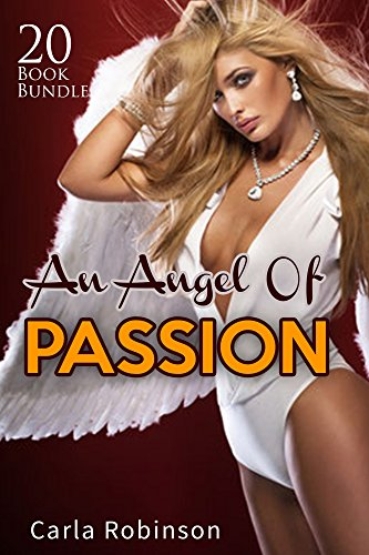 Erotica: An Angel Of Passion (New Adult Romance Multi Book Mega Bundle Erotic Sex Tales Taboo Box Set)(New Adult Erotica, Contemporary Coming Of Age Fantasy, Fetish)