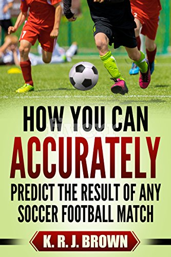 HOW YOU CAN ACCURATELY PREDICT THE RESULT OF ANY SOCCER FOOTBALL MATCH