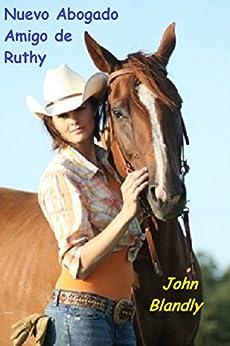 Nuevo Abogado Amigo de Ruthy (romance historico nº 1) (Spanish Edition) by [Blandly, John]