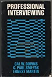 Professional Interviewing, Downs, Cal W. and Smeyak, Paul, 0060417366