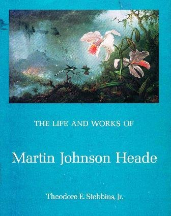 The Life and Works of Martin Johnson Heade (Yale publications in the history of art)