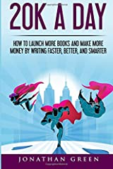20K a Day: How to Launch More Books and Make More Money by Writing Faster, Better and Smarter (Serve No Master) (Volume 3)