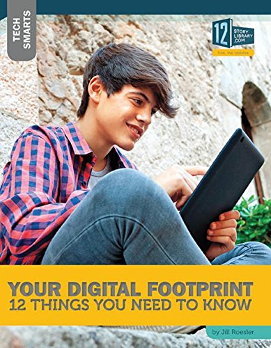 Your Digital Footprint: 12 Things You Need to Know (Tech Smarts)
