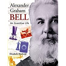 Alexander Graham Bell: An Inventive Life (Snapshots: Images of People and Places in History) by Elizabeth MacLeod (1999-04-01)