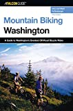 Mountain Biking Washington, 3rd: A Guide to Washington s Greatest Off-Road Bicycle Rides (State Mountain Biking Series)