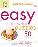 The New York Times Easy Crossword Puzzles Volume 12: 50 Monday Puzzles from the Pages of The New York Times