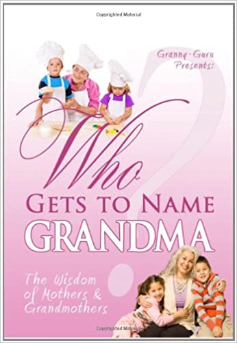 Who Gets to Name Grandma? The Wisdom of Mothers and Grandmothers