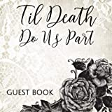 img - for Til Death Do Us Part Guest Book: Gothic Romance Roses & Lace Sign in Guestbook - Black and White Register for Wedding, Halloween Costume Party, ... Message, Lines for Email, Name and Address book / textbook / text book
