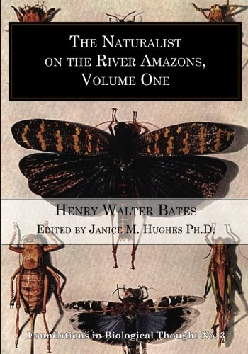 The Naturalist on the River Amazons, volume 1 (Foundations in Biological Thought, no. 3) (Volume 3)