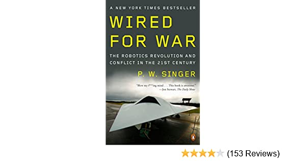 Wired for War: The Robotics Revolution and Conflict in the 21st
