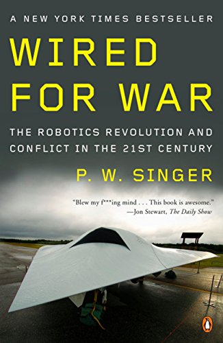 Wired for War: The Robotics Revolution and Conflict in the 21st Century (International Business Strategy Management And The New Realities)