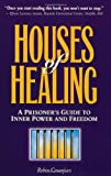 Houses of Healing : A Prisoner's Guide to Inner Power and Freedom, Casarjian, Robin, 0964493306