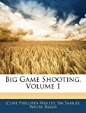 Big Game Shooting, Clive Phillipps-Wolley and Samuel White Baker, 1144816726