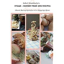 Hygge -  Danish Food and Recipes: (Dansk Mad og Opskrifter til et Hyggeligt Hjem)