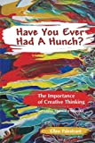Have You Ever Had a Hunch? (Creative Thinking Series) (Volume 1)