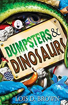Dumpsters & Dinosaurs by [Brown, Lois D.]