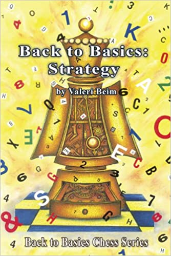 Back To Basics For While >> Back To Basics Strategy Back To Basics Chess Series Valeri Beim