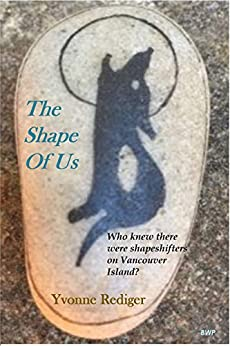 The Shape of Us: Who knew there were Shapeshifters on Vancouver Island? (VIC Shapeshifters Book 1) by [Rediger, Yvonne]