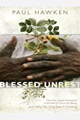 Blessed Unrest: How the Largest Social Movement in History Is Restoring Grace, Justice, and Beau ty to the World Kindle Edition