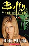 Buffy the Vampire Slayer: I Robot, You Jane (Scholastic Readers) by AA.VV. (2005-10-24) Paperback