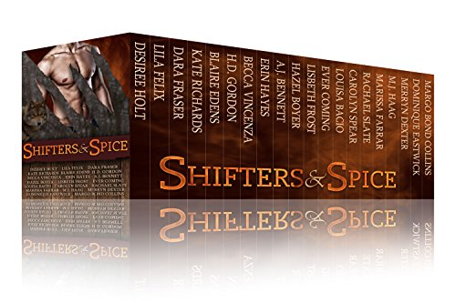 Shifters and Spice: A Shifter Romance Box Set by [Holt, Desiree, Bennett, A.J., Vincenza, Becca, Edens, Blaire, Spear, Carolyn, Fraser, Dara, Eastwick, Dominique, Hayes, Erin, Coming, Ever, Gordon, H. D., Richards, Kate, Felix, Lila, Frost, Lisbeth, Bacio, Louisa, Bond Collins, Margo, Farrar, Marissa, Dexter, Merryn, Haag, M.J., Slate, Rachael, Hazel Moore]