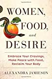Women, Food, and Desire: Embrace Your Cravings, Make Peace with Food, Reclaim Your Body Hardcover – January 6, 2015