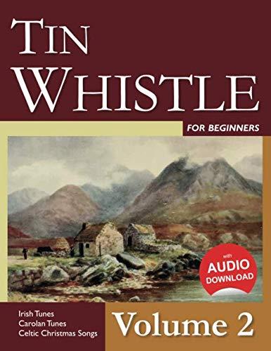 Tin Whistle for Beginners - Volume 2: Irish Tunes, Carolan Tunes, Celtic Christmas Songs (Christmas Songs Penny Whistle)