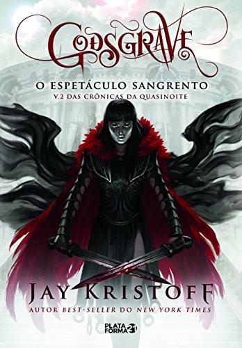 Godsgrave. O Espetáculo Sangrento. As Crônicas da Quasinoite - Volume 2