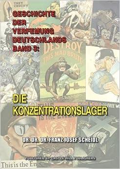 Die Konzentrationslager: Volume 3 (Geschichte der Verfemung Deutschlands)