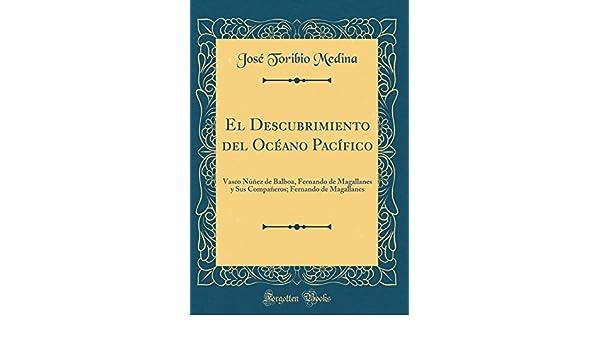 El Descubrimiento del Océano Pacífico: Vasco Núñez de Balboa, Fernando de Magallanes y Sus Compañeros; Fernando de Magallanes (Classic Reprint) (Spanish ...