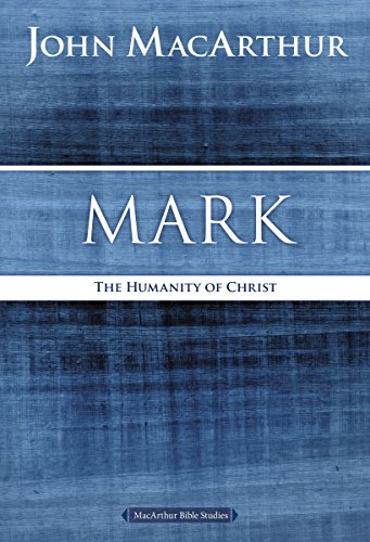 Mark: The Humanity of Christ (MacArthur Bible Studies)