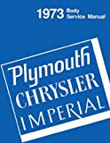1973 PLYMOUTH CHRYSLER IMPERIAL BODY REPAIR SHOP & SERVICE MANUAL Imperial Le Baron New Yorker Newport Town & Country, Plymouth Suburban (Custom & Sport) Furys Satellites Barracuda Roadrunner Duster Valiant Scamp Special
