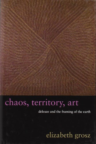 Chaos, Territory, Art: Deleuze and the Framing of the Earth (The Wellek Library (Elizabeth Fine Art)