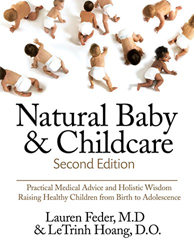 Natural Baby and Childcare, Second Edition: Practical Medical Advice & Holistic Wisdom for Raising Healthy Children from  Birth to Adolescence