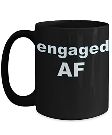 BetterBelieveIt Engaged AF Funny Coffee Mug Gift  Unique Valentine Fun Gag  Tea Cup  Relationship