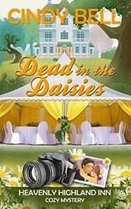Dead in the Daisies (A Heavenly Highland Inn Cozy Mystery) (Volume 2)