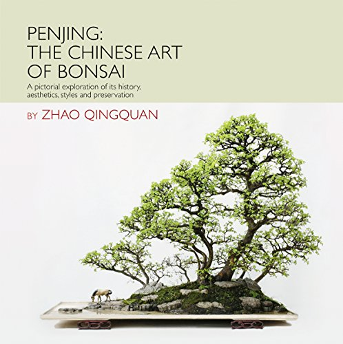 Art Bonsai Trees - Penjing: The Chinese Art of Bonsai: A Pictorial Exploration of Its History, Aesthetics, Styles and Preservation