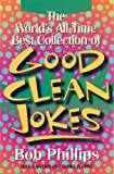 The World's All-Time Best Collection of Good Clean Jokes, Bob Phillips, 0883659670