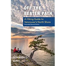 Off the Beaten Path: A Hiking Guide to Vancouver's North Shore, Expanded Second Edition