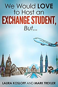 We Would Love to Host an Exchange Student, But ... by [Kosloff, Laura, Trexler, Mark]