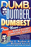 Dumb, Dumber, Dumbest: True News of the World's Least Competent People